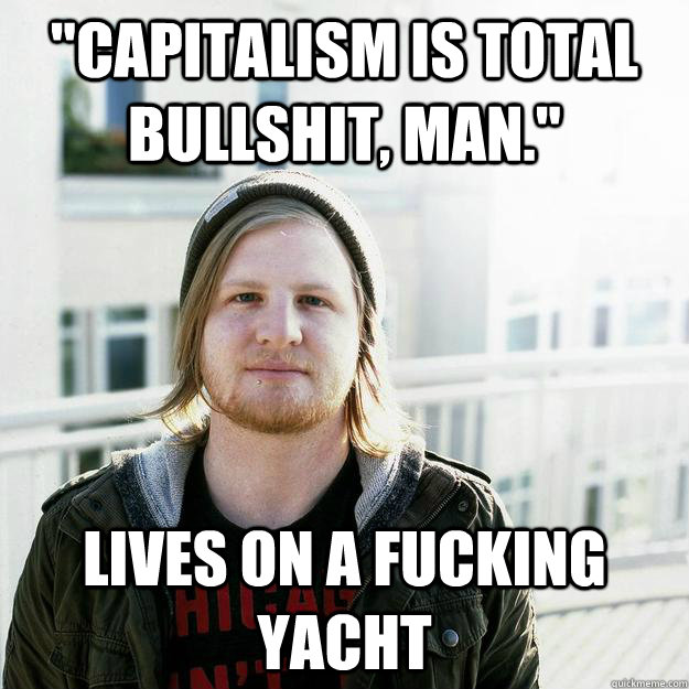 capitalism is total bullshit man lives on a fucking yach - scumbaghipster