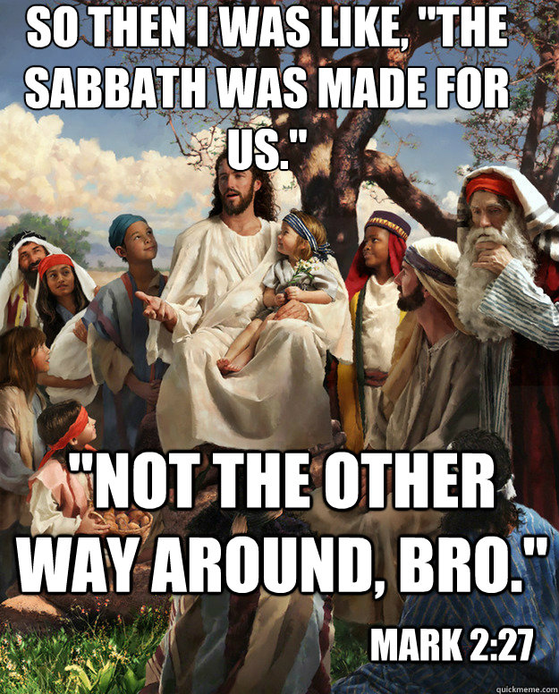 so then i was like the sabbath was made for us not the  - Story Time Jesus