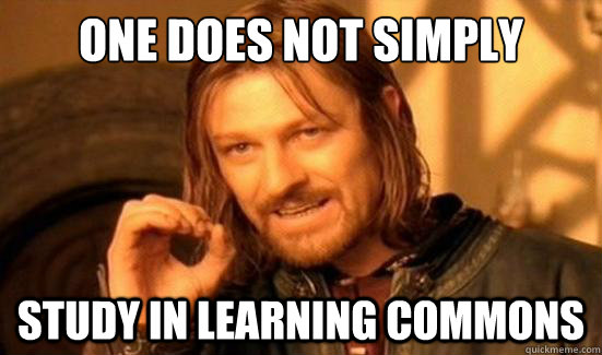 one does not simply study in learning commons - Boromir