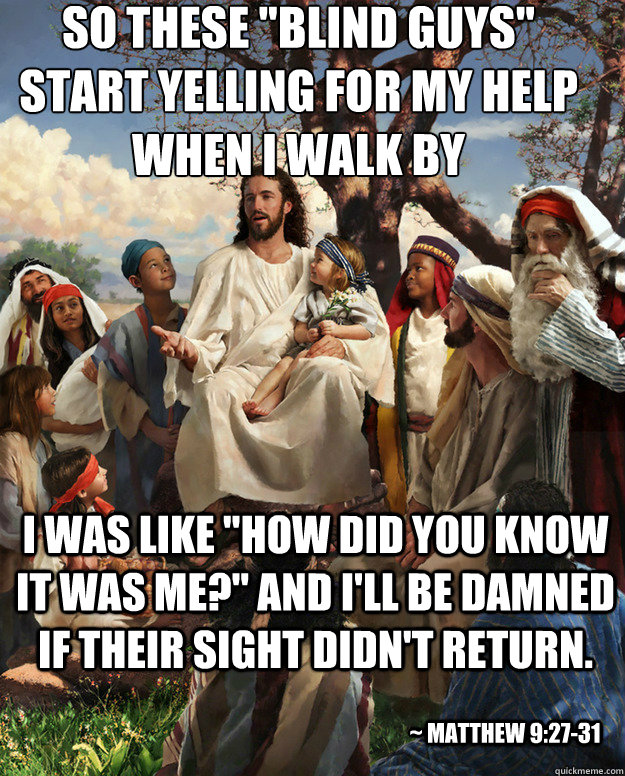 so these blind guys start yelling for my help when i walk  - Story Time Jesus