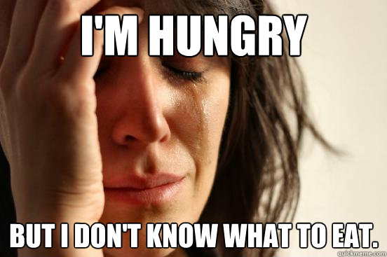 im hungry but i dont know what to eat - First World Problems
