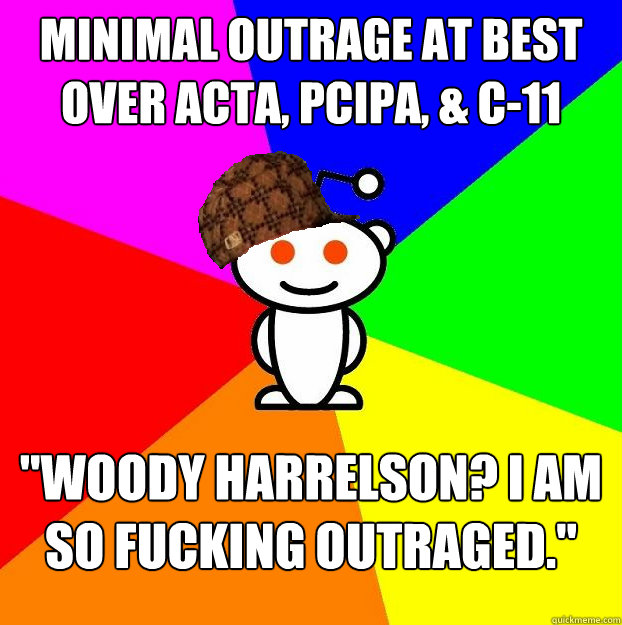 minimal outrage at best over acta pcipa c11 woody harr - Scumbag Redditor