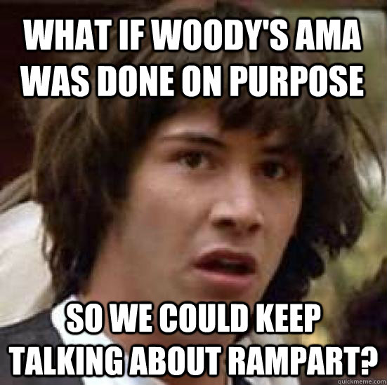 what if woodys ama was done on purpose so we could keep tal - conspiracy keanu