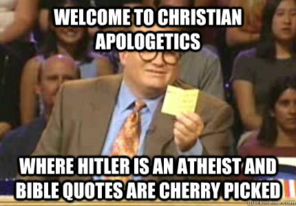 welcome to christian apologetics where hitler is an atheist  - Whose Line