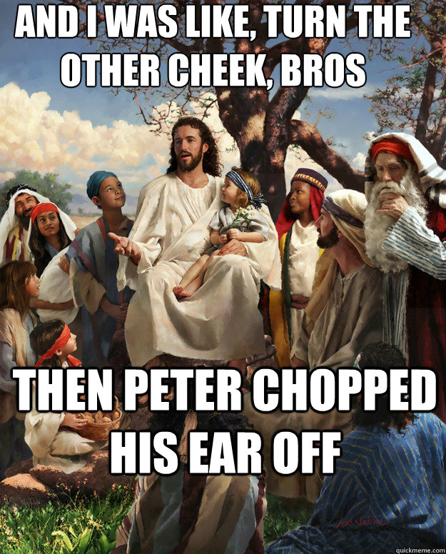 and i was like turn the other cheek bros then peter choppe - Story Time Jesus