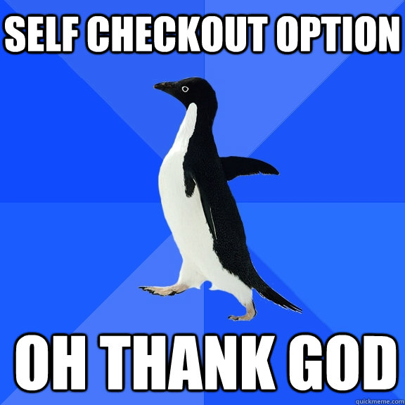 self checkout option oh thank god - Socially Awkward Penguin