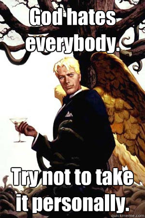 god hates everybody try not to take it personally - Good Guy Lucifer