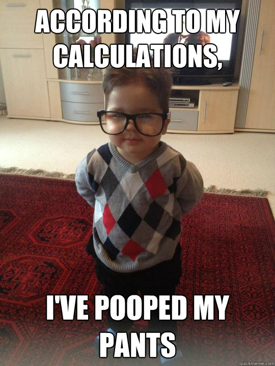 according to my calculations ive pooped my pants - Witty Two Year Old