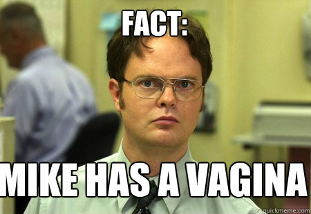 fact mike has a vagina - Schrute