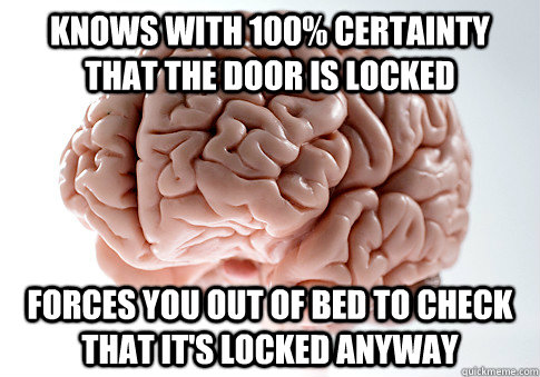 knows with 100 certainty that the door is locked forces you - Scumbag Brain