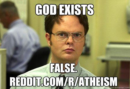 god exists false redditcomratheism - Schrute