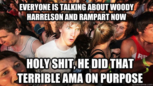 everyone is talking about woody harrelson and rampart now ho - Sudden Clarity Clarence
