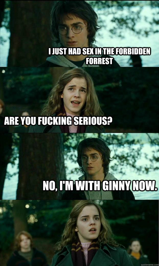 i just had sex in the forbidden forrest are you fucking seri - Horny Harry