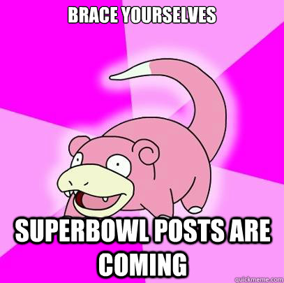 brace yourselves superbowl posts are coming - Slowpoke