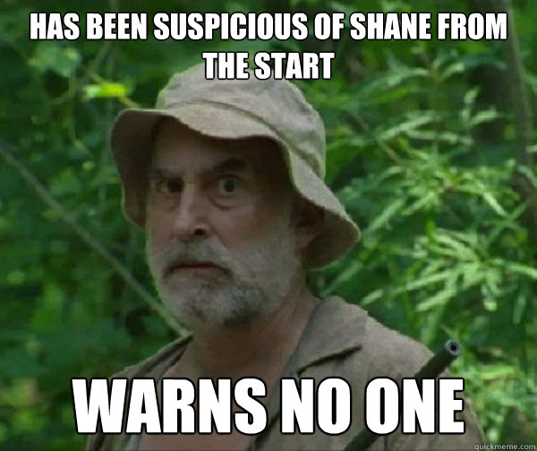 has been suspicious of shane from the start warns no one - Dale - Walking Dead