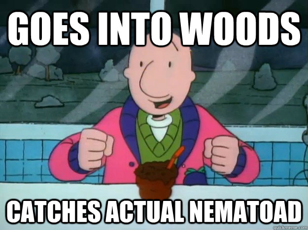 goes into woods catches actual nematoad - Success Doug