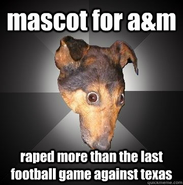 mascot for am raped more than the last football game agains - Depression Dog