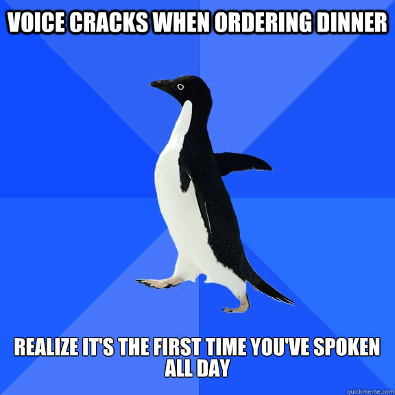 voice cracks when ordering dinner realize its the first ti - Socially Awkward Penguin