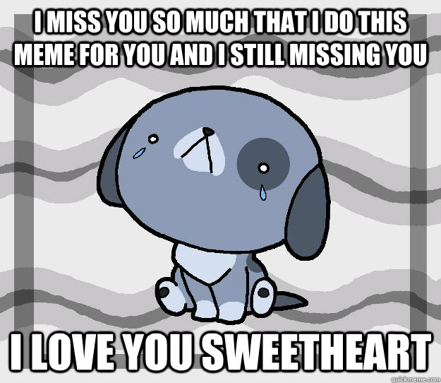 You Miss Me Funny Meme : I miss you so much that do this meme for and still