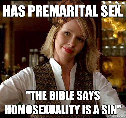 has premarital sex the bible says homosexuality is a sin - Scumbag Christian Girl