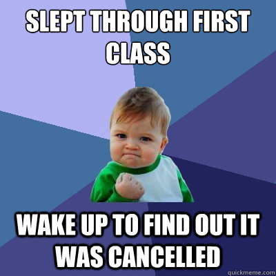 slept through first class wake up to find out it was cancell - Success Kid