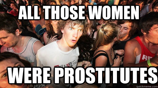 all those women were prostitutes  - Sudden Clarity Clarence