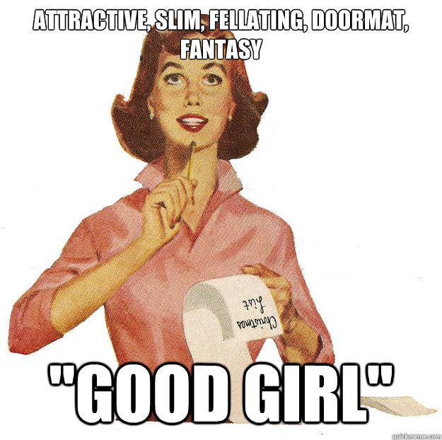 attractive slim fellating doormat fantasy good girl - Redditors fantasy girlfriend