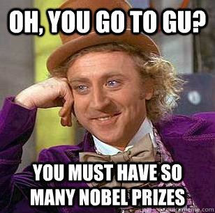 oh you go to gu you must have so many nobel prizes - Condescending Wonka