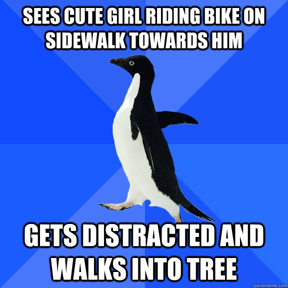sees cute girl riding bike on sidewalk towards him gets dist - Socially Awkward Penguin
