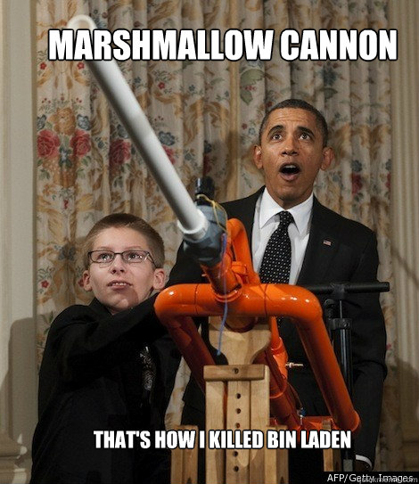 marshmallow cannon thats how i killed bin laden - Obama Marshmallow