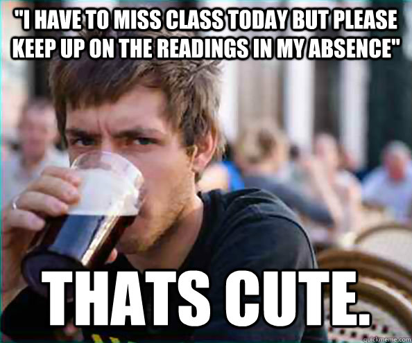 i have to miss class today but please keep up on the readin - College Senior