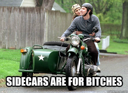 sidecars are for bitches -