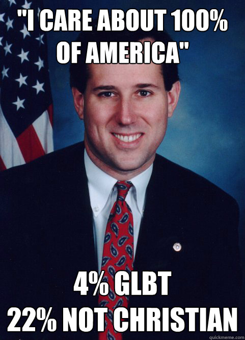 i care about 100 of america 4 glbt 22 not christian - Scumbag Santorum
