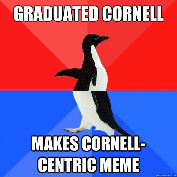 graduated cornell makes cornellcentric meme - Socially Awksome Penguin
