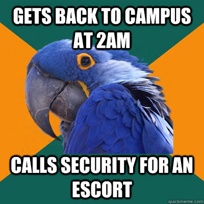 gets back to campus at 2am calls security for an escort - Paranoid Parrot