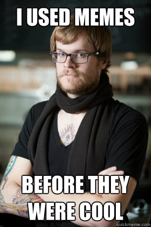 i used memes before they were cool - Hipster Barista