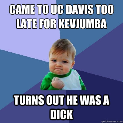 came to uc davis too late for kevjumba turns out he was a di - Success Kid