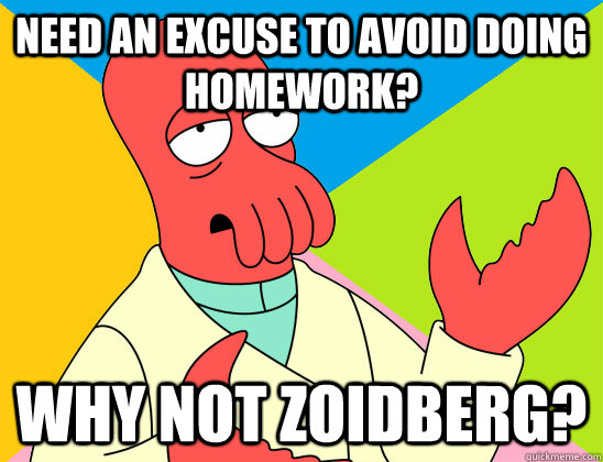 need an excuse to avoid doing homework why not zoidberg - Futurama Zoidberg 