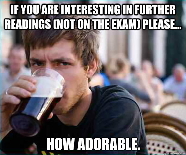 if you are interesting in further readings not on the exam - Lazy College Senior