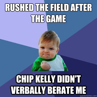 rushed the field after the game chip kelly didnt verbally b - Success Kid