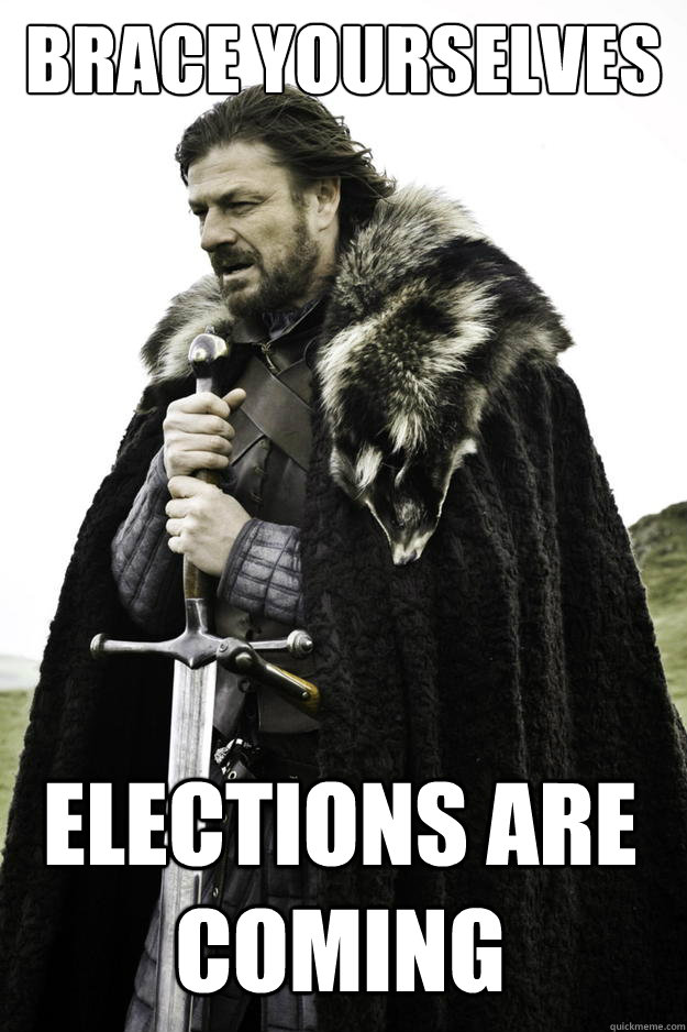 brace yourselves elections are coming - Winter is coming