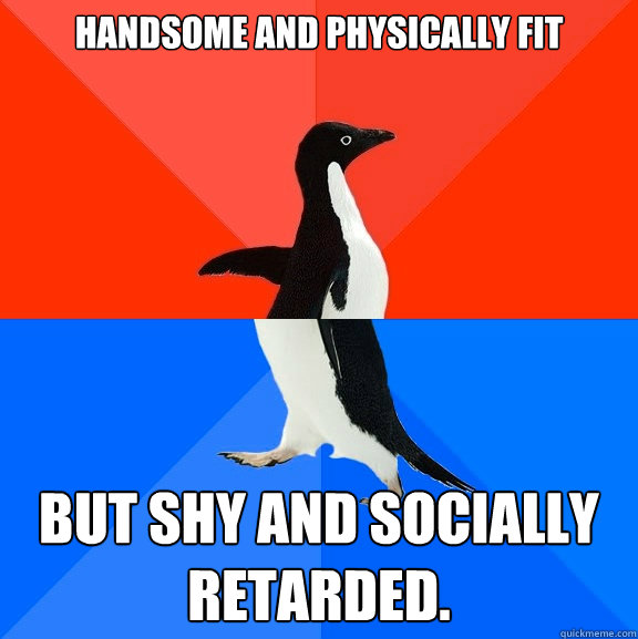 handsome and physically fit but shy and socially retarded - Socially Awesome Awkward Penguin