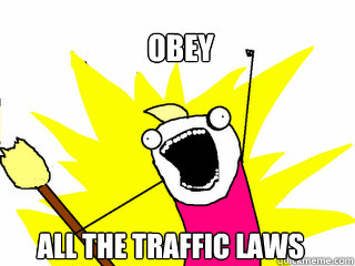 obey all the traffic laws - All The Things