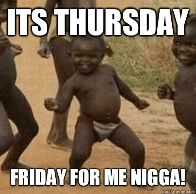 feed pictures   dance nigga its friday third world success