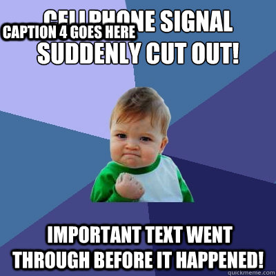 cellphone signal suddenly cut out important text went thro - Success Kid