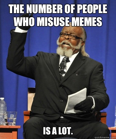 The number of people who misuse memes is a lot - The Rent Is Too Damn High