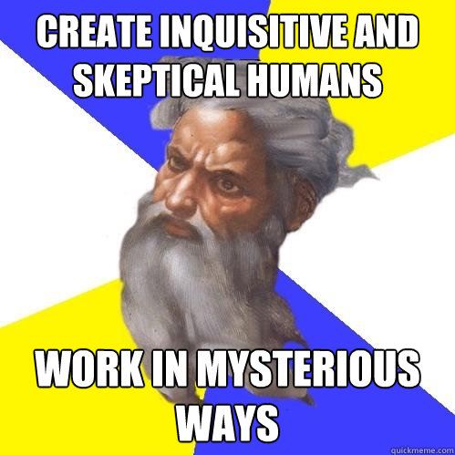 create inquisitive and skeptical humans work in mysterious w - Advice God