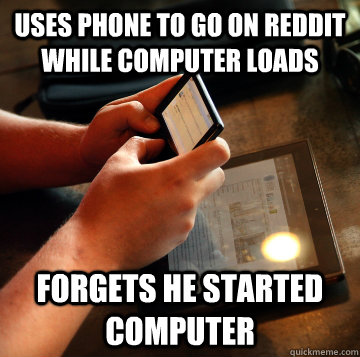 uses phone to go on reddit while computer loads forgets he s - Too Much Tech