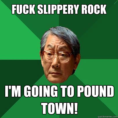 fuck slippery rock im going to pound town - High Expectations Asian Father