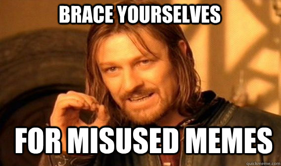 brace yourselves for misused memes - Boromir